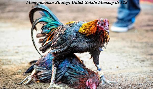Menggunakan Strategi Untuk Selalu Menang di 128